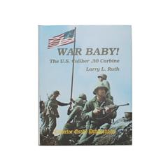Book War Baby! The US Caliber .30 Carbine by Larry L. Ruth