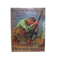 Book Rock in a Hard Place: The Browning Automatic Rifle By James L. Ballou