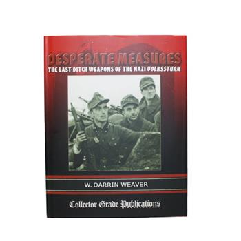 Book Desperate Measures The Last-Ditch Weapons of the Nazi Volkssturm, by W. Darrin Weaver